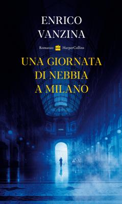 Una giornata di nebbia a Milano - Enrico Vanzina pdf download