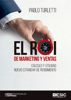 El ROI de marketing y ventas. Cálculo y utilidad nuevo estandar de rendimiento - Pablo Turletti pdf download
