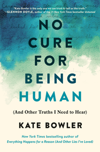 No Cure for Being Human - Kate Bowler pdf download