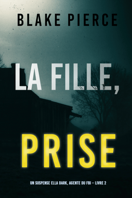 La fille, prise (Un Thriller à Suspense d'Ella Dark, FBI – Livre 2) - Blake Pierce pdf download