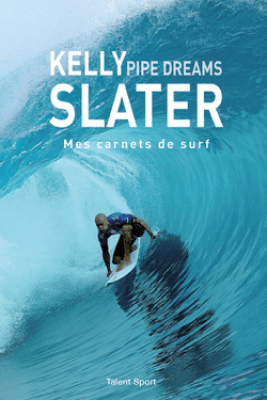 Kelly Slater : Pipe Dreams - Kelly Slater