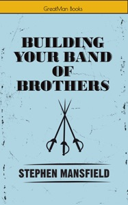 Building Your Band of Brothers - Stephen Mansfield pdf download