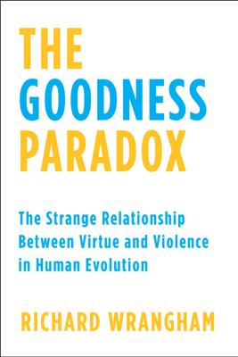 The Goodness Paradox - Richard Wrangham