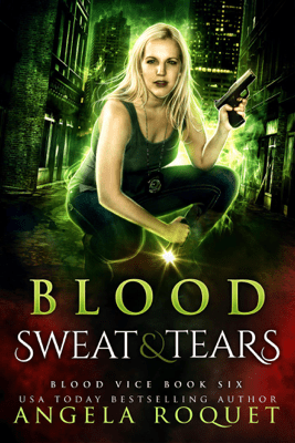 Blood, Sweat, and Tears - Angela Roquet
