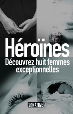 Héroïnes - Emma Healey, Wendy Walker, Penny Hancock, Elizabeth Little, Gillian Flynn, Celeste Ng, Paula Hawkins & S.J. Watson pdf download