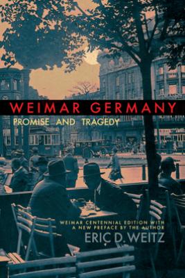 Weimar Germany - Eric D. Weitz