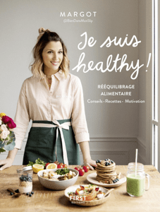 Je suis healthy ! Rééquilibrage alimentaire - conseils - recettes - motivation par Margot de Youmakefashion et Biendansmonslip - Margot pdf download