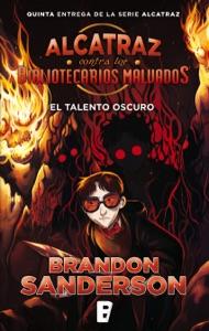El talento oscuro (Alcatraz contra los Bibliotecarios Malvados 5) - Brandon Sanderson pdf download