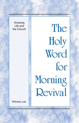 The Holy Word for Morning Revival - Knowing Life and the Church - Witness Lee pdf download