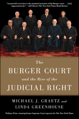 The Burger Court and the Rise of the Judicial Right - Michael J. Graetz & Linda Greenhouse