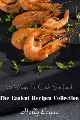 20 Ways To Cook Seafood - Holly Evans