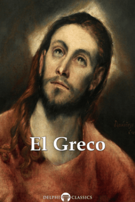 Delphi Complete Works of El Greco (Illustrated) - El Greco & Peter Russell
