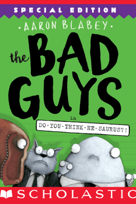 The Bad Guys in Do-You-Think-He-Saurus?!: Special Edition (The Bad Guys #7) - Aaron Blabey