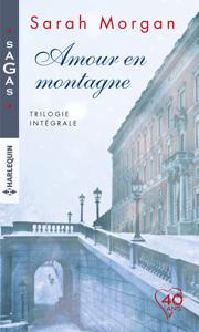 Amour en montagne - Trilogie intégrale - Sarah Morgan pdf download