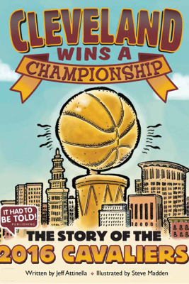 Cleveland Wins a Championship: The Story of the 2016 Cavaliers - Jeff Attinella
