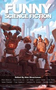 Funny Science Fiction - Mike Resnick, Ken Liu, Cat Rambo, Lavie Tidhar, Tim Pratt & Sarah Pinsker pdf download