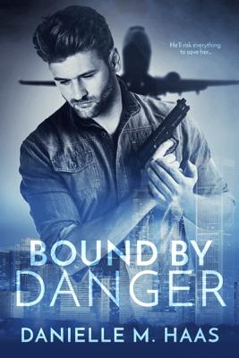 Bound by Danger - Danielle M. Haas pdf download