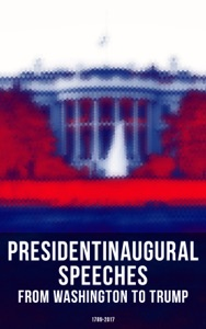 President's Inaugural Speeches: From Washington to Trump (1789-2017) - George Washington, John Adams, Thomas Jefferson, James Madison, James Monroe, John Quincy Adams, Andrew Jackson, Martin Van Buren, William Henry Harrison, James Knox Polk, Zachary Taylor, Franklin Pierce, James Buchanan, Abraham Lincoln, Ulysses S. Grant, Rutherford B. Hayes, James A. Garfield, Grover Cleveland, Benjamin Harrison, William McKinley, Theodore Roosevelt, William Howard Taft, Woodrow Wilson, Warren G. Harding, Calvin Coolidge, Herbert Hoover, Franklin D. Roosevelt, Harry S. Truman, Dwight D. Eisenhower, John F. Kennedy, Lyndon Baines Johnson, Richard Milhous Nixon, Jimmy Carter, Ronald Reagan, George Bush, Bill Clinton, George W. Bush, Barack Obama & Donald John Trump pdf download