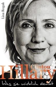 Hillary Clinton - Was sie wirklich denkt - Lisa Rogak pdf download
