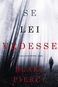 Se lei vedesse (Un giallo di Kate Wise – Libro 2) - Blake Pierce pdf download