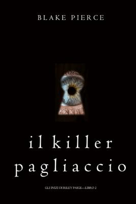 Il Killer Pagliaccio (Gli Inizi di Riley Paige—Libro 2) - Blake Pierce pdf download