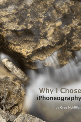 Why I Chose iPhoneography - Greg McMillan