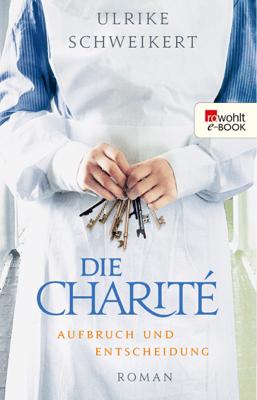 Die Charité. Aufbruch und Entscheidung - Ulrike Schweikert pdf download