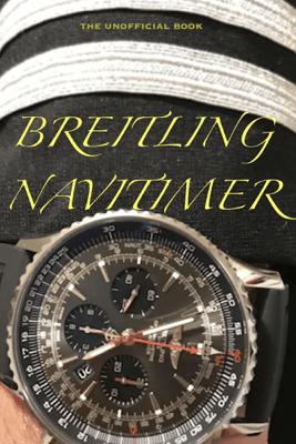 BREITLING NAVITIMER - THE UNOFFICIAL BOOK- - Swiss Watch