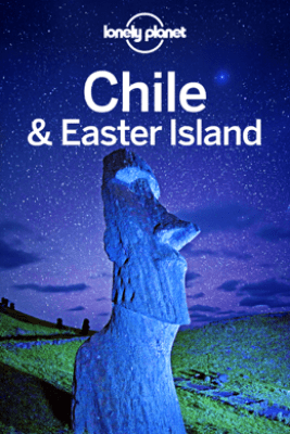 Chile & Easter Island Travel Guide - Lonely Planet