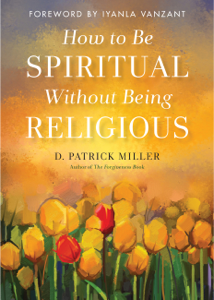 How to Be Spiritual Without Being Religious - D. Patrick Miller pdf download