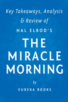 The Miracle Morning: by Hal Elrod  Key Takeaways, Analysis & Review - Eureka Books