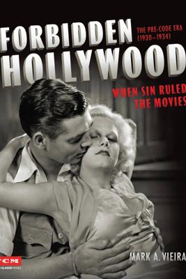 Forbidden Hollywood: The Pre-Code Era (1930-1934) - Mark A. Vieira