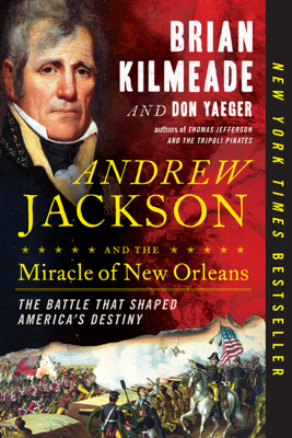 Andrew Jackson and the Miracle of New Orleans - Brian Kilmeade & Don Yaeger