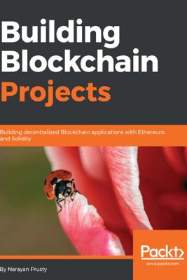 Building Blockchain Projects - Narayan Prusty