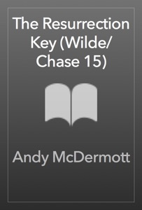 The Resurrection Key (Wilde/Chase 15) - Andy McDermott pdf download