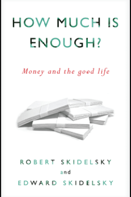 How Much is Enough? - Robert Skidelsky & Edward Skidelsky