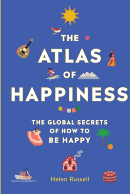 The Atlas of Happiness - Helen Russell