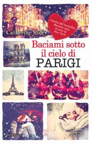 Baciami sotto il cielo di Parigi - Catherine Rider pdf download