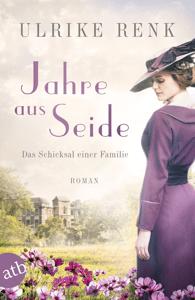 Jahre aus Seide - Ulrike Renk pdf download