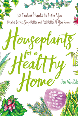 Houseplants for a Healthy Home - Jon VanZile