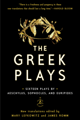 The Greek Plays - Mary Lefkowitz, James Romm, Sophocles, Aeschylus & Euripides