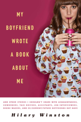 My Boyfriend Wrote a Book About Me - Hilary Winston