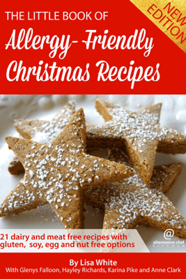 Christmas Recipes: 21 Dairy and Meat Free Recipes with Gluten, Soy, Egg and Nut Free Options - Lisa White, Glenys Falloon, Hayley Richards & Karina Pike