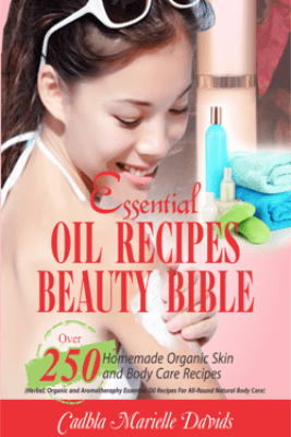 Essential Oil Recipes Beauty Bible - Cadhla Marielle Davids