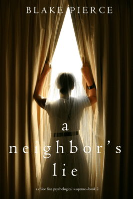 A Neighbor's Lie (A Chloe Fine Psychological Suspense Mystery—Book 2) - Blake Pierce