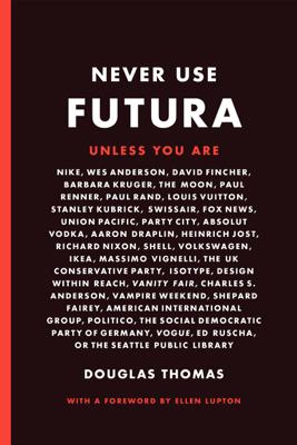 Never Use Futura - Douglas Thomas