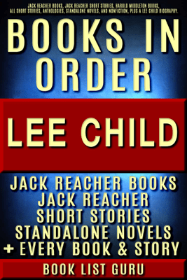 Lee Child Books in Order: Jack Reacher books, Jack Reacher short stories, Harold Middleton books, all short stories, anthologies, standalone novels, and nonfiction, plus a Lee Child biography. - Book List Guru