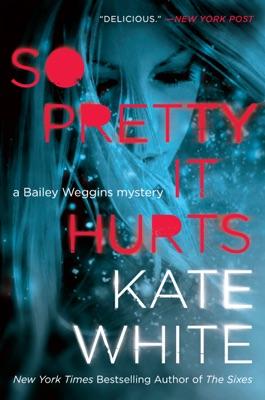So Pretty It Hurts - Kate White pdf download