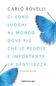 Ci sono luoghi al mondo dove più che le regole è importante la gentilezza - Carlo Rovelli pdf download