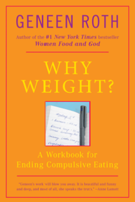 Why Weight? - Geneen Roth